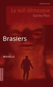 Brasiers - La nuit démasque ebook by Stanley Péan
