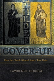 Cover-up - How the Church Silenced Jesus's True Heirs ebook by Lawrence Goudge