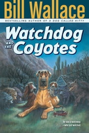 Watchdog and the Coyotes ebook by Bill Wallace