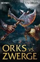 Orks vs. Zwerge - Band 1 - Roman ebook by T. S. Orgel