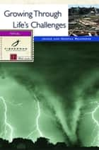 Growing Through Life's Challenges ebook by James Reapsome, Martha Reapsome