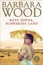 Rote Sonne, schwarzes Land - Roman ebook by Barbara Wood, Manfred Ohl, Hans Sartorius