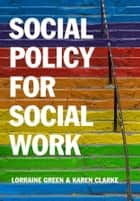Social Policy for Social Work ebook by Karen Clarke,Lorraine  Green