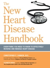 The New Heart Disease Handbook - Everything You Need to Know to Effectively Reverse and Manage Heart Disease ebook by Christopher P. Cannon M.D.,Elizabeth Vierck