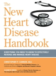 The New Heart Disease Handbook - Everything You Need to Know to Effectively Reverse and Manage Heart Disease ebook by Christopher P. Cannon M.D., Elizabeth Vierck