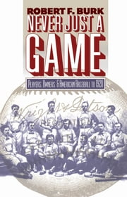 Never Just a Game - Players, Owners, and American Baseball to 1920 ebook by Robert F. Burk
