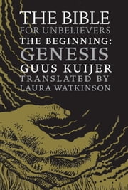 The Bible for Unbelievers - The Beginning-Genesis ebook by Guus Kuijer,Laura Watkinson