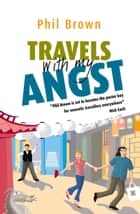 Travels With My Angst ebook by Phil Brown