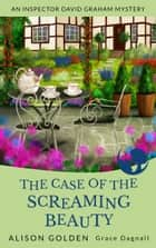The Case of the Screaming Beauty ebook by Alison Golden, Grace Dagnall