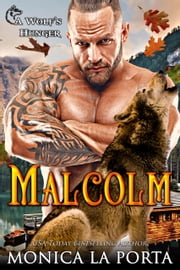 Malcolm: A Wolf's Hunger Alpha Shifter Romance (A Wolf's Hunger Book) ebook by Monica La Porta