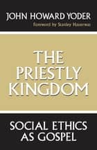 The Priestly Kingdom ebook by John Howard Yoder