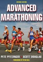 Advanced Marathoning ebook by Pete D. Pfitzinger, Scott M. Douglas