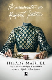 O assassinato de Margaret Thatcher ebook by Hilary Mantel