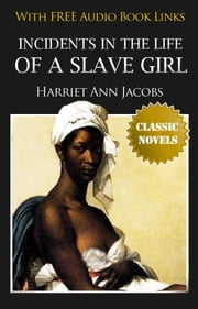 INCIDENTS IN THE LIFE OF A SLAVE GIRL Classic Novels: New Illustrated [Free Audio Links] ebook by Harriet Jacobs
