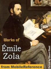 Works Of Émile Zola: (20+ Works) Includes The Three Cities Trilogy (Les Trois Villes): Lourdes, Rome And Paris, The Fortune Of The Rougons, Nana, The Fat And The Thin And More (Mobi Collected Works) 電子書 by Émile Zola