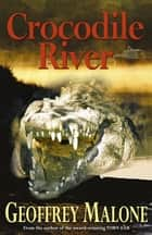 Crocodile River ebook by Geoffrey Malone
