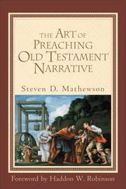 The Art of Preaching Old Testament Narrative ebook by Steven D. Mathewson