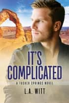 It's Complicated - Tucker Springs, #7 ebook by L. A. Witt