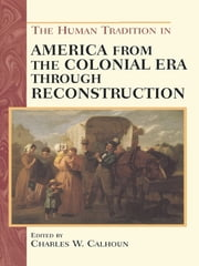 The Human Tradition in America from the Colonial Era through Reconstruction ebook by Charles W. Calhoun,Neal Salisbury,Marilyn Westerkamp,Rosalind J. Beiler,Robert J. Allison,Gary L. Hewitt,John Shy,Gary B. Nash,Marla R. Miller,Laura McCall,Donna L. Akers,George R. Price,Anya Jabour,Helen Deese,John Mayfield,Steven E. Woodworth,Ethan S. Rafuse,Lesley J. Gordon,Richard Lowe
