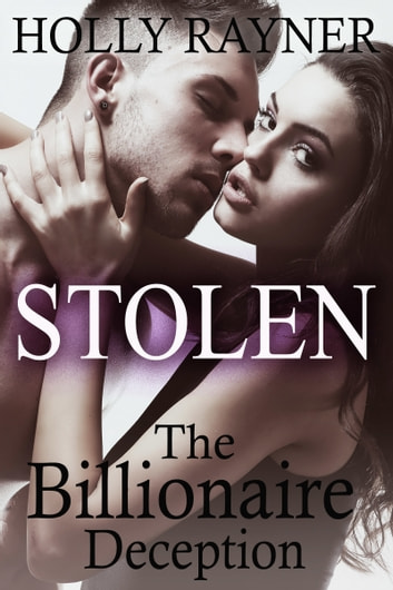 Stolen The Billionaire Deception A Billionaire Romance Novel