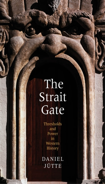 The Strait Gate - Thresholds and Power in Western History ebook by Daniel Jütte (Jutte)