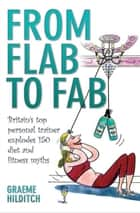 From Flab to Fab ebook by Graeme Hilditch
