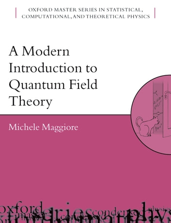 A Modern Introduction to Quantum Field Theory ebook by Michele Maggiore