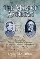 The Maps of Antietam - The Siege and Capture of Harpers Ferry, September 12-15, 1862 ebook by Bradley Gottfried