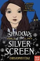Shadows of the Silver Screen ebook by Christopher Edge
