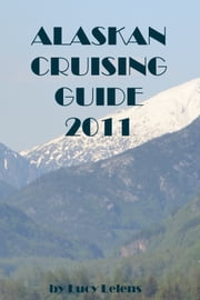 Alaskan Cruising Guide 2011 ebook by Lucy Lelens