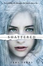 Shattered - Book 3 ebook by Teri Terry