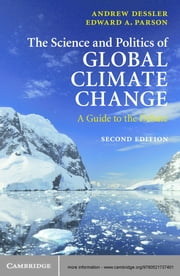 The Science and Politics of Global Climate Change - A Guide to the Debate ebook by Professor Andrew Dessler,Edward A. Parson