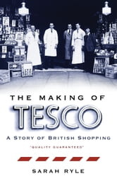 The Making of Tesco: A Story of British Shopping ebook by Sarah Ryle