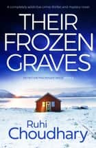 Their Frozen Graves - A completely addictive crime thriller and mystery novel eBook by Ruhi Choudhary