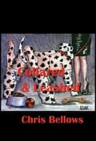 Collared & Leashed ebook by Chris Bellows