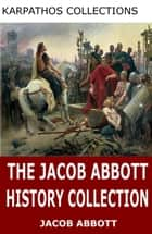 The Jacob Abbott History Collection ebook by Jacob Abbott