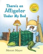 There's an Alligator under My Bed eBook by Mercer Mayer, Jeremy Arthur