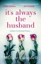 It's Always the Husband: the Sunday Times bestselling thriller for fans of THE MARRIAGE PACT ebook by Michele Campbell