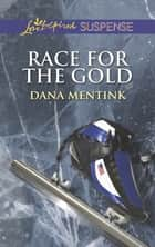 Race for the Gold (Mills & Boon Love Inspired Suspense) eBook by Dana Mentink