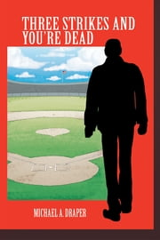 THREE STRIKES AND YOU'RE DEAD ebook by Michael A. Draper