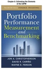 Portfolio Performance Measurement and Benchmarking, Chapter 8 - Estimating the Elements of the CAPM ebook by Jon A. Christopherson, David R. Carino, Wayne E. Ferson