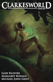 Clarkesworld Magazine Issue 66 ebook by Margaret Ronald,Gary Kloster,Michael John Grist