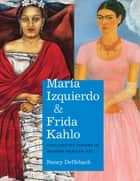 María Izquierdo and Frida Kahlo - Challenging Visions in Modern Mexican Art ebook by Nancy Deffebach