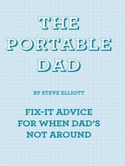 The Portable Dad - Fix-It Advice for When Dad's Not Around ebook by Steve Elliott