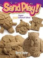 Sand Play! - Super SANDsational Ideas ebook by Terry Taylor
