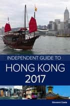 The Independent Guide to Hong Kong 2017 (Travel Guide) ebook by Giovanni Costa