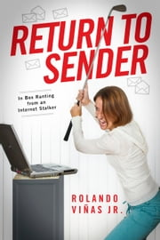 Return to Sender - In Box Ranting from an Internet Stalker ebook by Rolando Viñas Jr.