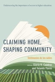 Claiming Home, Shaping Community - Testimonios de los valles ebook by Gloria Cuádraz, Yolanda Flores
