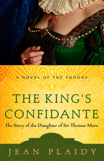 The King's Confidante - The Story of the Daughter of Sir Thomas More ebook by Jean Plaidy
