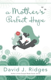 A Mother's Perfect Hope ebook by David J. Ridges